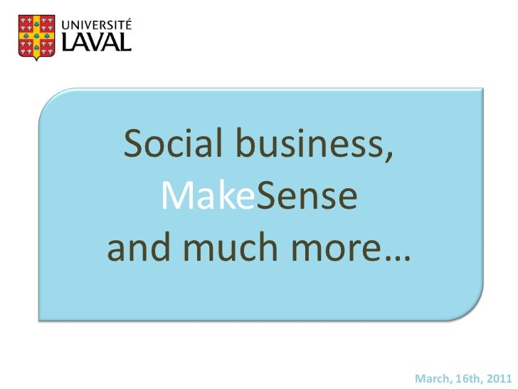 Social business, <br />MakeSense<br />and much more…<br />March, 16th, 2011<br />