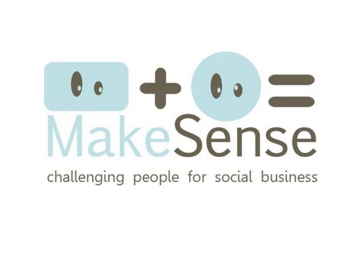 MakeSense in one minuteClick here : http://tinyurl.com/videomakesense