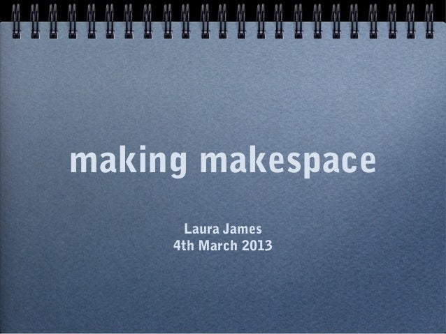 making makespace Laura James 4th March 2013