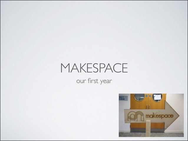 MAKESPACE our first year