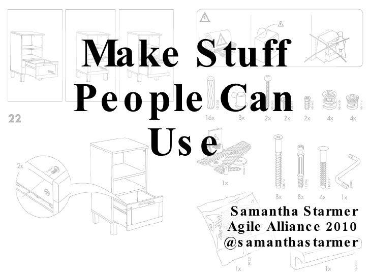 Make Stuff People Can Use Samantha Starmer Agile Alliance 2010 @samanthastarmer