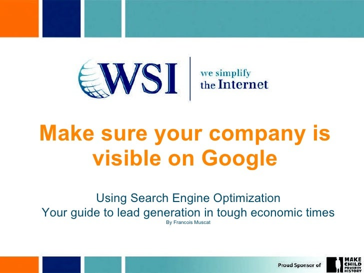 Make sure your company is visible on Google Using Search Engine Optimization Your guide to lead generation in tough econom...