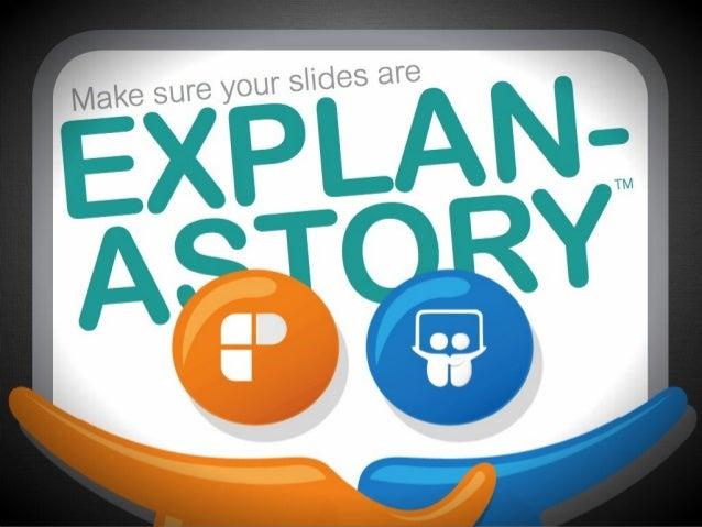 Make Sure Your Slides Are #EXPLANASTORY™ - @yanceyu