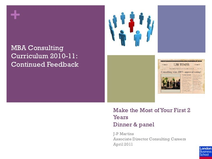 +MBA ConsultingCurriculum 2010-11:Continued Feedback                      Make the Most of Your First 2                   ...