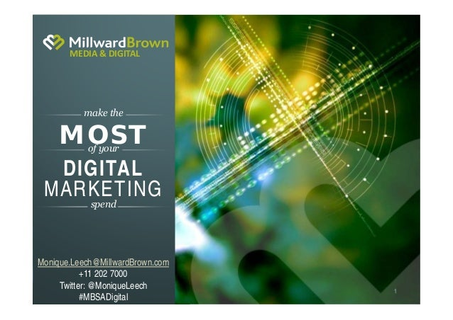 MEDIA & DIGITAL  make the  MOST of your  DIGITAL MARKETING spend  Monique.Leech@MillwardBrown.com +11 202 7000 Twitter: @M...