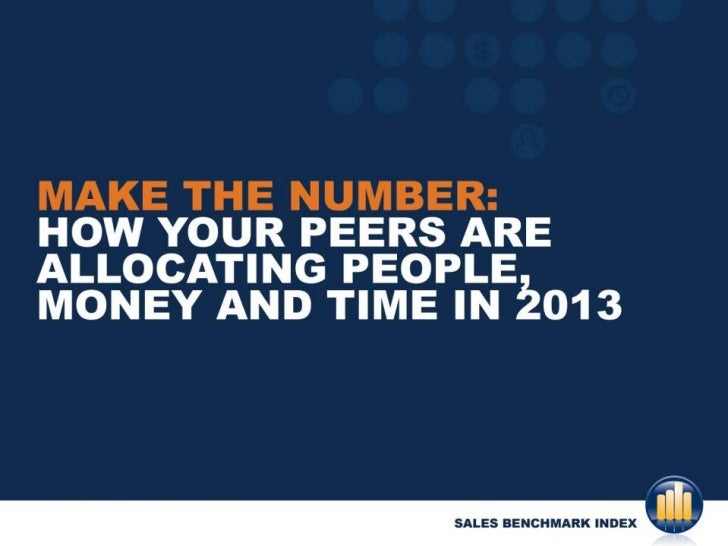 Make the Number: How Sales Leaders Are Allocating People Money and Time in 2013