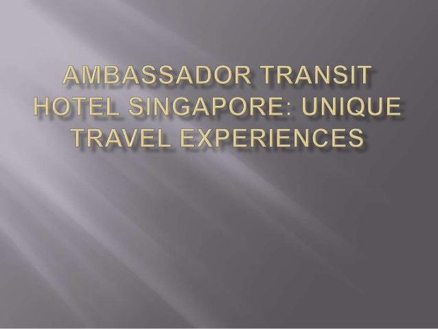 Ambassador Transit Hotel Singapore: Unique Travel Experiences