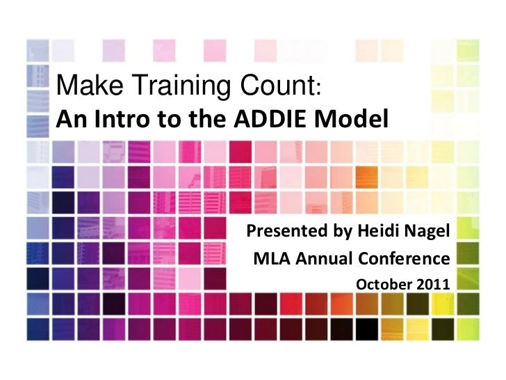 Make Training Count:An Intro to the ADDIE Model               Presented by Heidi Nagel                MLA Annual Conferenc...