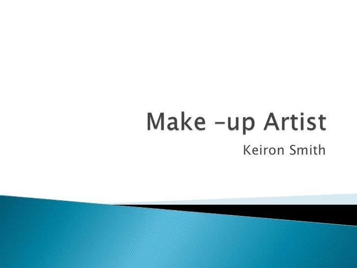 Make –up Artist <br />Keiron Smith <br />