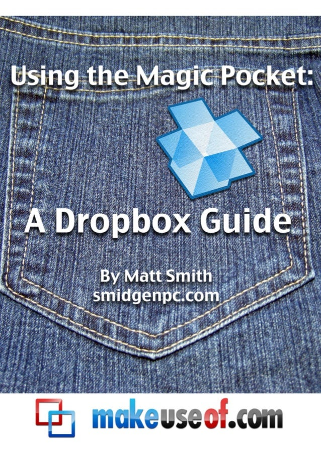 Using the Magic Pocket: A Dropbox Guide     Using the Magic    Pocket: A Dropbox          Guide                           ...