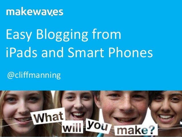 Easy Blogging fromiPads and Smart Phones@cliffmanning