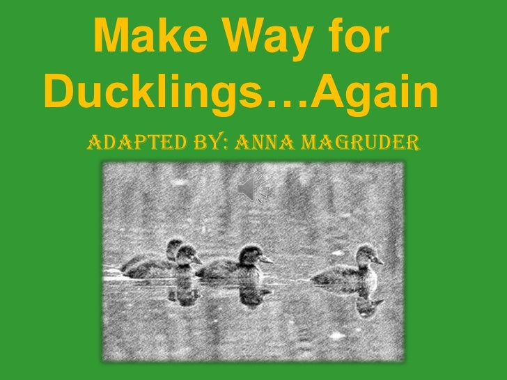 Make Way forDucklings…Again Adapted by: Anna Magruder