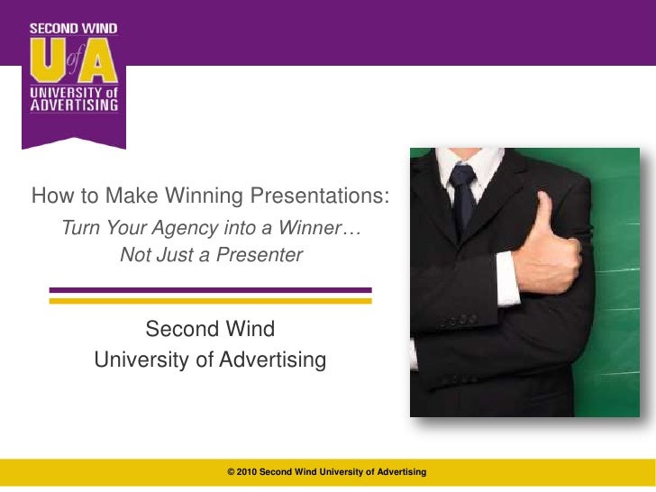 How to Make Winning Presentations: <br />Turn Your Agency into a Winner…<br />Not Just a Presenter<br />Second Wind<br />U...