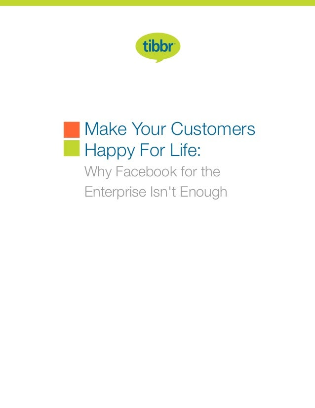 Make Your Customers Happy For Life: Why Facebook for the Enterprise Isn't Enough