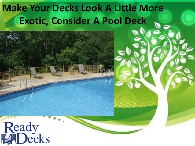 Make Your Decks Look A Little More Exotic, Consider A Pool Deck