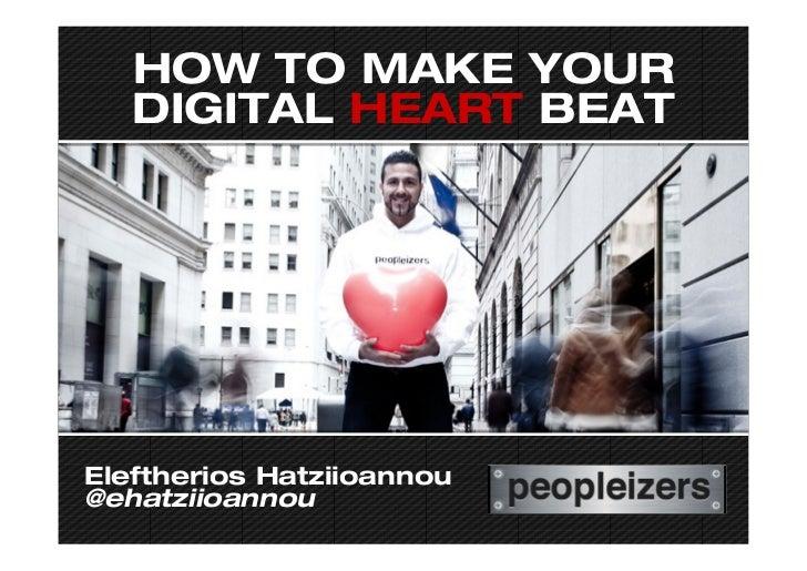 HOW TO MAKE YOUR   DIGITAL HEART BEATEleftherios Hatziioannou@ehatziioannou