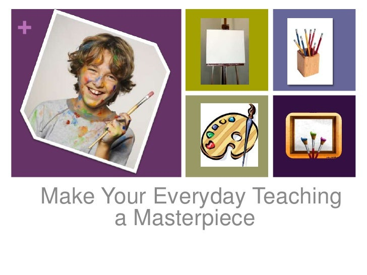Make your everyday teaching a masterpiece