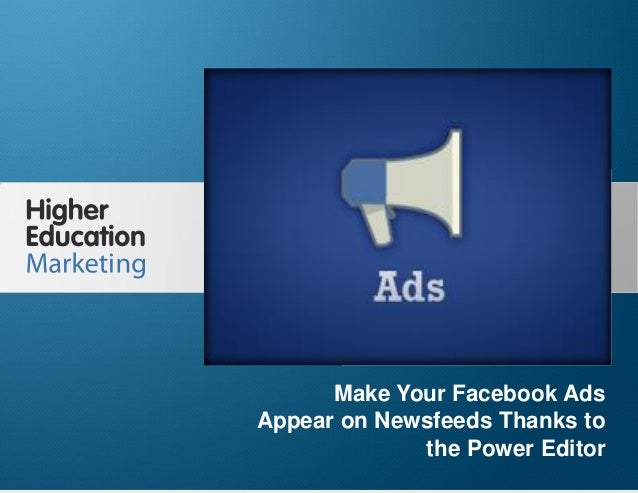 Make Your Facebook Ads Appear on Newsfeeds Thanks to the Power Editor  Make Your Facebook Ads Appear on Newsfeeds Thanks t...