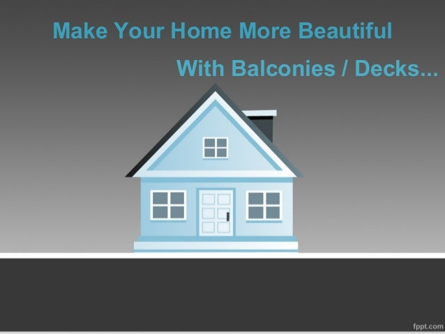 Make Your Home More Beautiful With Balconies / Decks...
