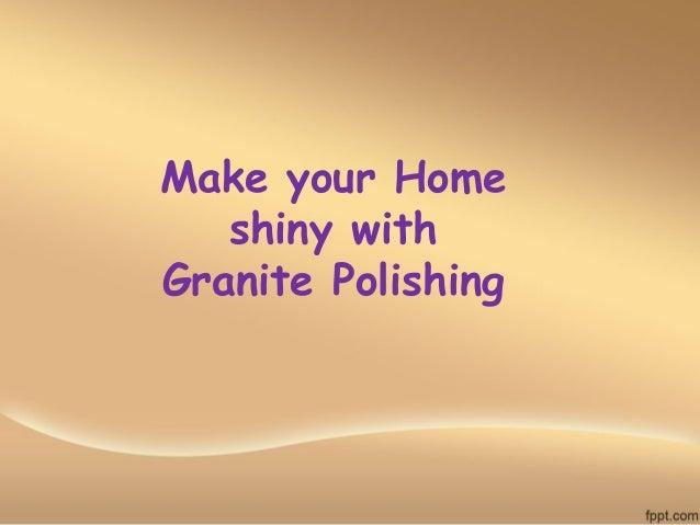 Make your Home shiny with Granite Polishing