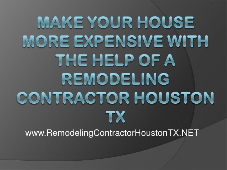 Make Your House More Expensive With the Help of a Remodeling Contractor Houston TX<br />www.RemodelingContractorHoustonTX....