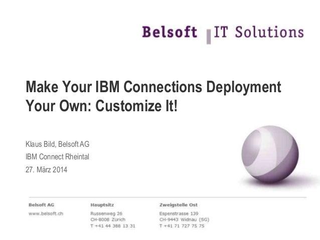 Make Your IBM Connections Deployment Your Own: Customize It! Klaus Bild, Belsoft AG IBM Connect Rheintal 27. März 2014