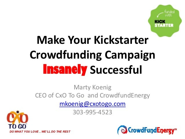 Make Your Kickstarter            Crowdfunding Campaign              Insanely Successful                            Marty K...