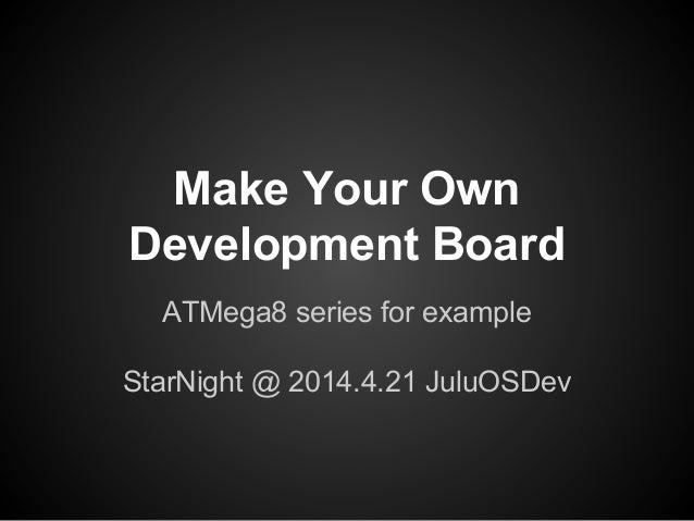 Make Your Own Development Board ATMega8 series for example StarNight @ 2014.4.21 JuluOSDev
