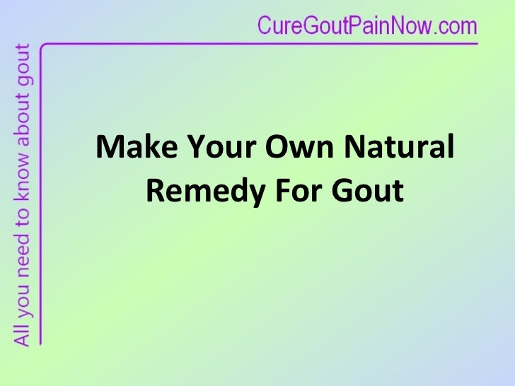 Make Your Own Natural Remedy For Gout
