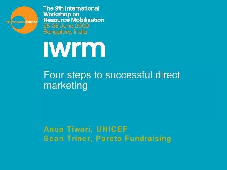 Four steps to successful direct marketing Anup Tiwari, UNICEF Sean Triner, Pareto Fundraising