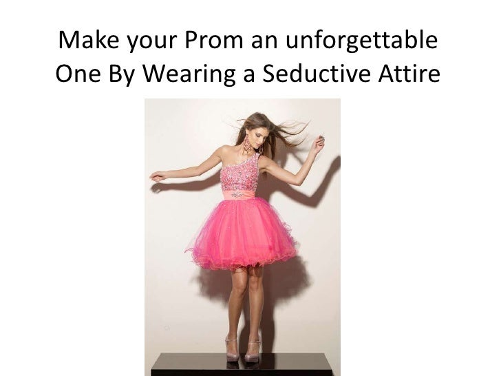 Make your Prom an unforgettableOne By Wearing a Seductive Attire