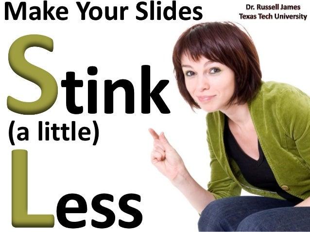 Make your slides stink less