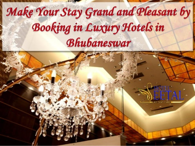 Make your stay grand and pleasant by booking in luxury hotels in bhubaneswar