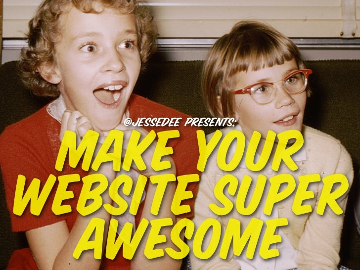 @jessedee presents: make yourwebsite super  awesome