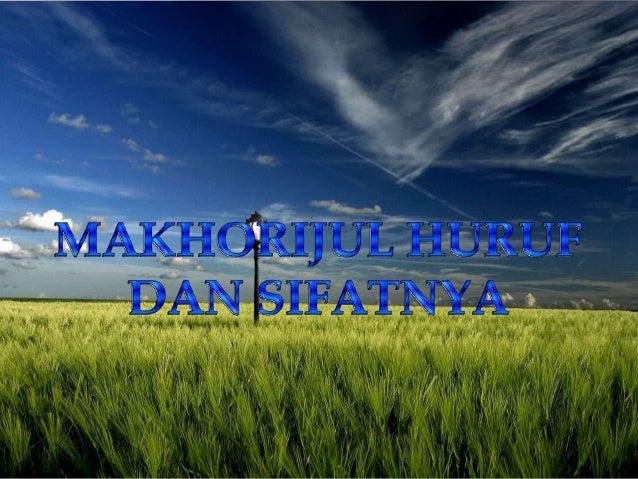 PENGERTIAN MAKHORIJUL HURUFKata makharijul huruf berasal dari bahasa Arab, yang terdiri dari dua kata, yaitusebagai beriku...