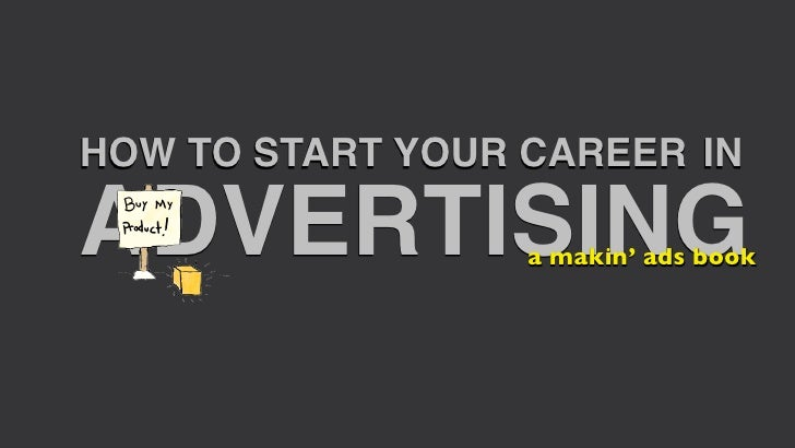 HOW TO START YOUR CAREER INADVERTISING       a makin' ads book