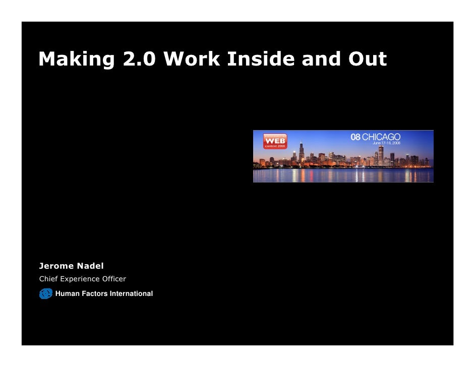 Making 2.0 Work Inside and Out     Jerome Nadel Chief Experience Officer      Human Factors International