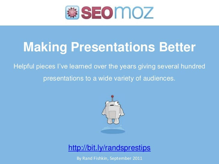 Making Presentations Better<br />Helpful pieces I've learned over the years giving several hundred presentations to a wide...