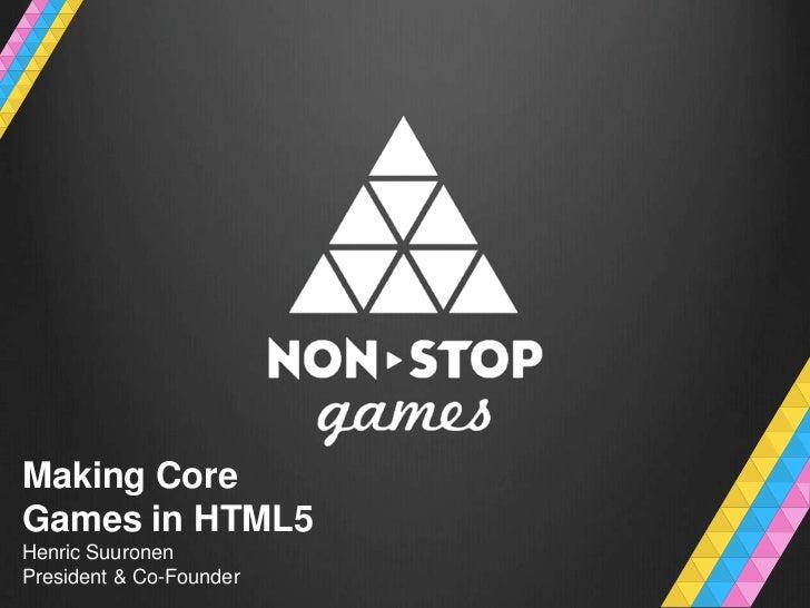Making CoreGames in HTML5Henric SuuronenPresident & Co-Founder