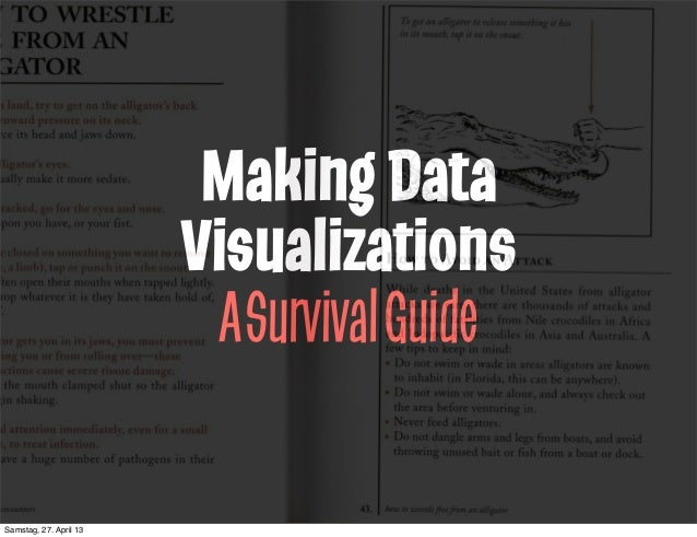 Making DataVisualizationsASurvivalGuideSamstag, 27. April 13