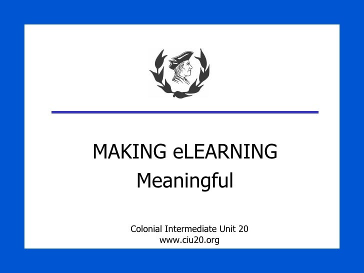 MAKING eLEARNING Meaningful Colonial Intermediate Unit 20 www.ciu20.org
