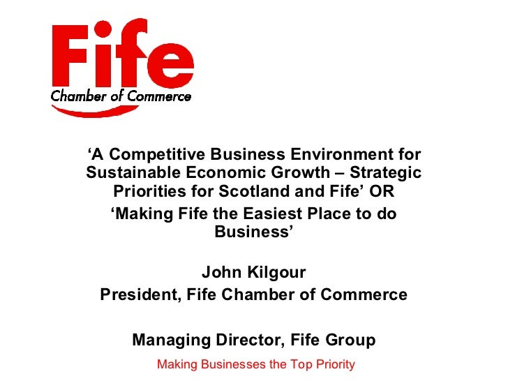 'A Competitive Business Environment forSustainable Economic Growth – Strategic    Priorities for Scotland and Fife' OR   '...