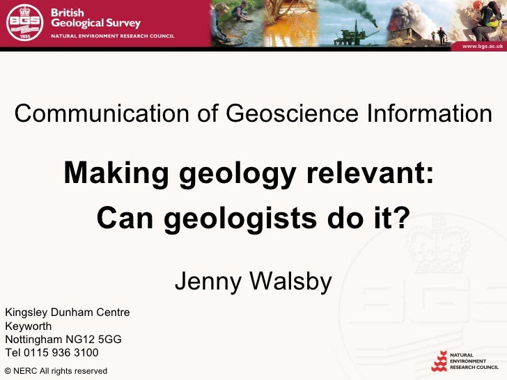 Communication of Geoscience Information Making geology relevant:  Can geologists do it? Jenny Walsby