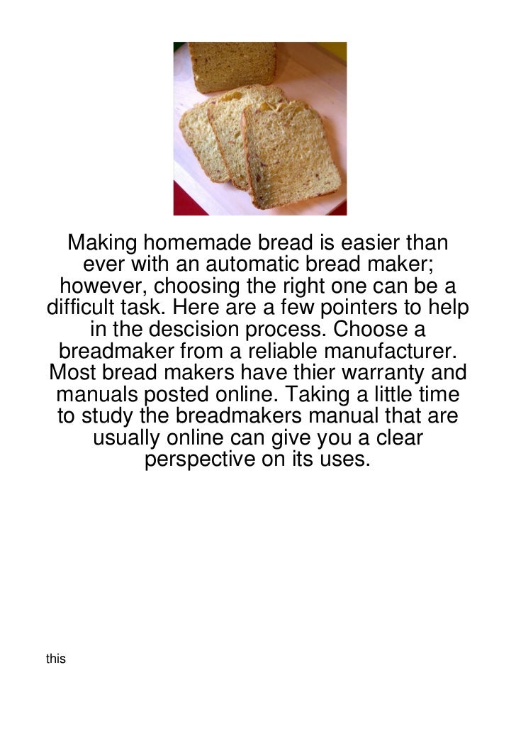 Making homemade bread is easier than     ever with an automatic bread maker; however, choosing the right one can be adiffi...