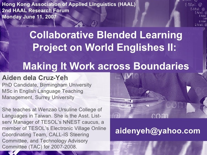 [email_address] Collaborative Blended Learning Project on World Englishes II:  Making It Work across Boundaries Hong Kong ...