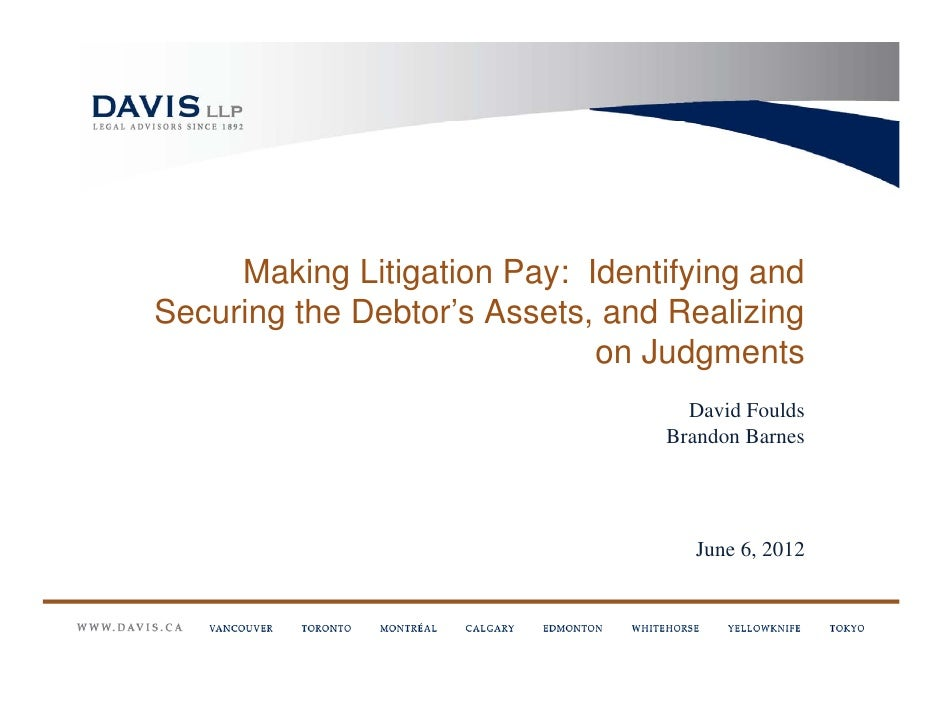 Making Litigation Pay: Identifying andSecuring the Debtor's Assets, and Realizing                             on Judgments...