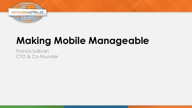 Making Mobile ManageableFrancis SullivanCTO & Co-Founder