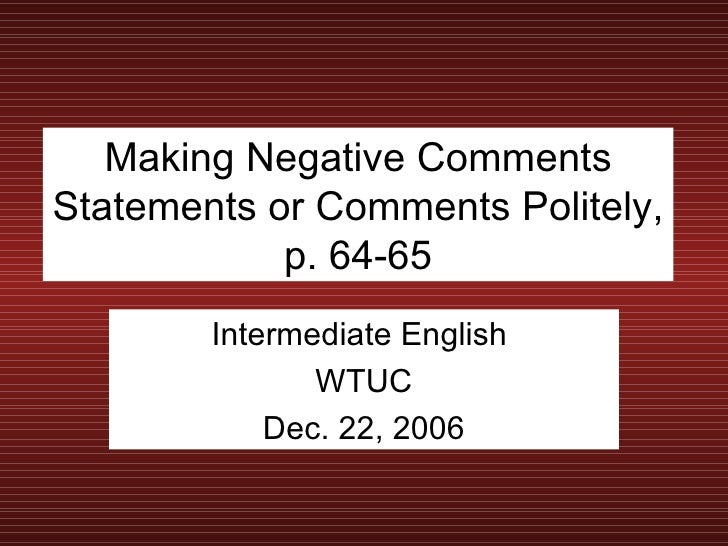Making Negative Comments Statements or Comments Politely, p. 64-65 Intermediate English  WTUC Dec. 22, 2006