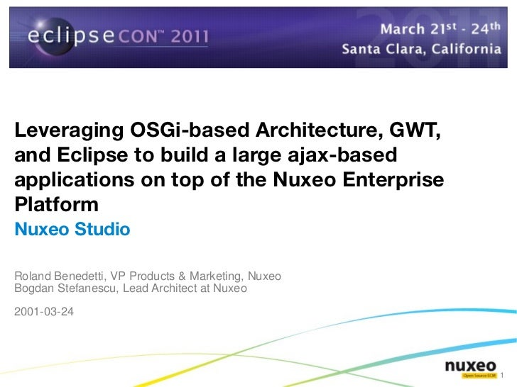 Leveraging OSGi-based Architecture, GWT,and Eclipse to build a large ajax-basedapplications on top of the Nuxeo Enterprise...