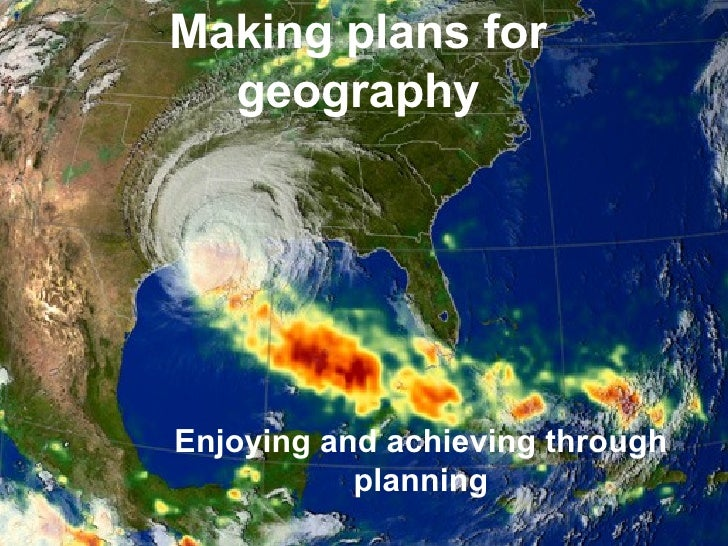 Making plans for geography Enjoying and achieving through planning